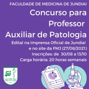 Concurso Professor Auxiliar de Patologia Edital na Imprensa Oficial de Jundiaí e no site da FMJ (27082021) Inscrições de 3008 a 1310 Carga horária 20 horas semanais